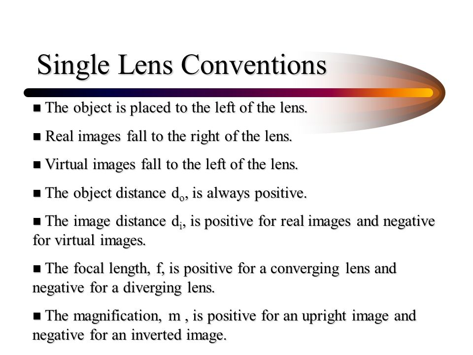 Single Lens Conventions n The object is placed to the left of the lens.
