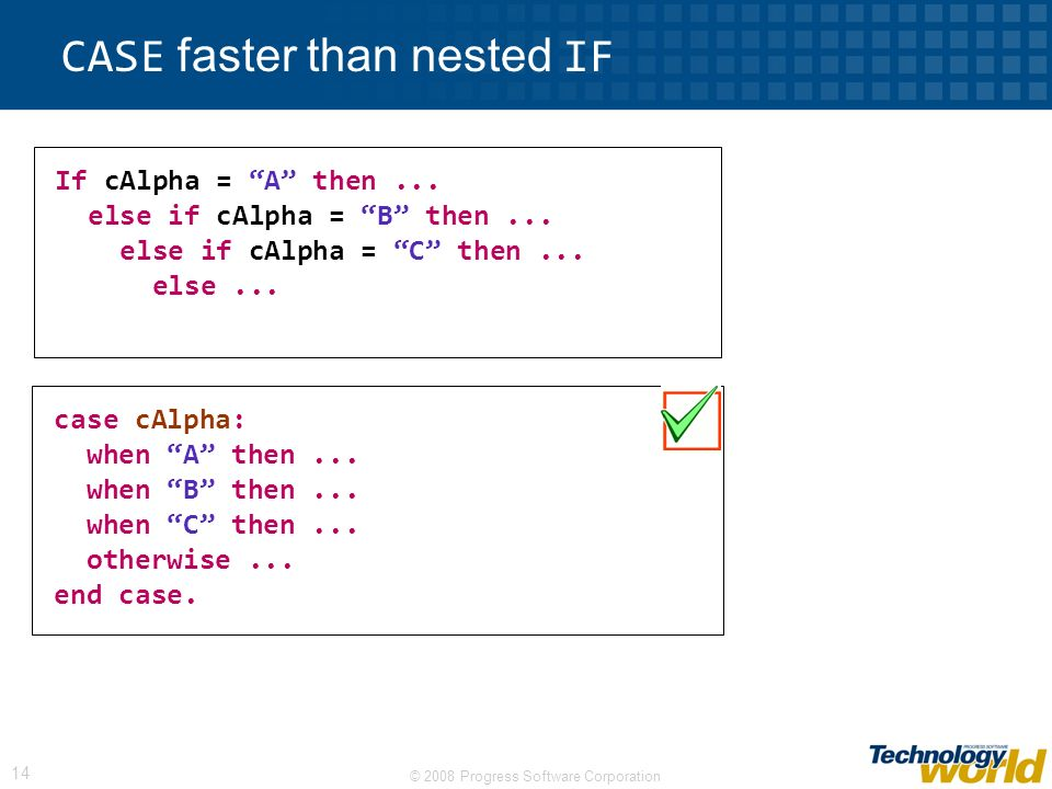 © 2008 Progress Software Corporation 14 CASE faster than nested IF If cAlpha = A then...