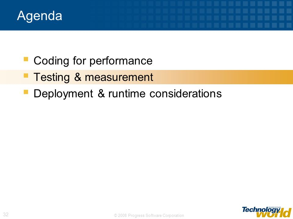 © 2008 Progress Software Corporation 32 Agenda Coding for performance Testing & measurement Deployment & runtime considerations
