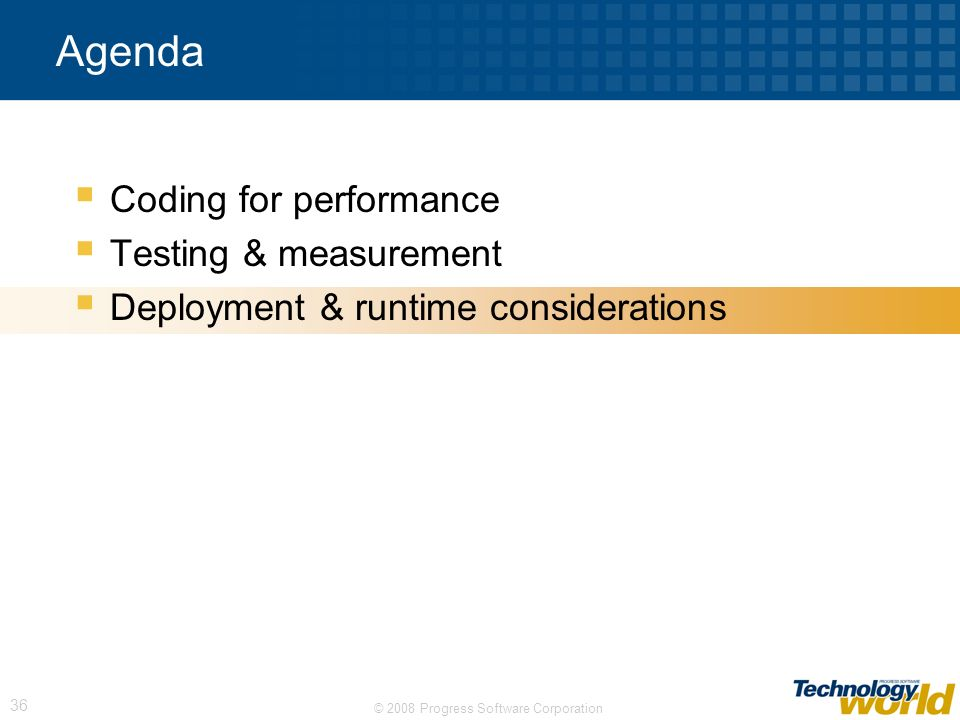 © 2008 Progress Software Corporation 36 Agenda Coding for performance Testing & measurement Deployment & runtime considerations