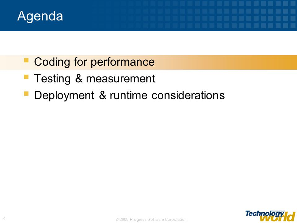 © 2008 Progress Software Corporation 4 Agenda Coding for performance Testing & measurement Deployment & runtime considerations