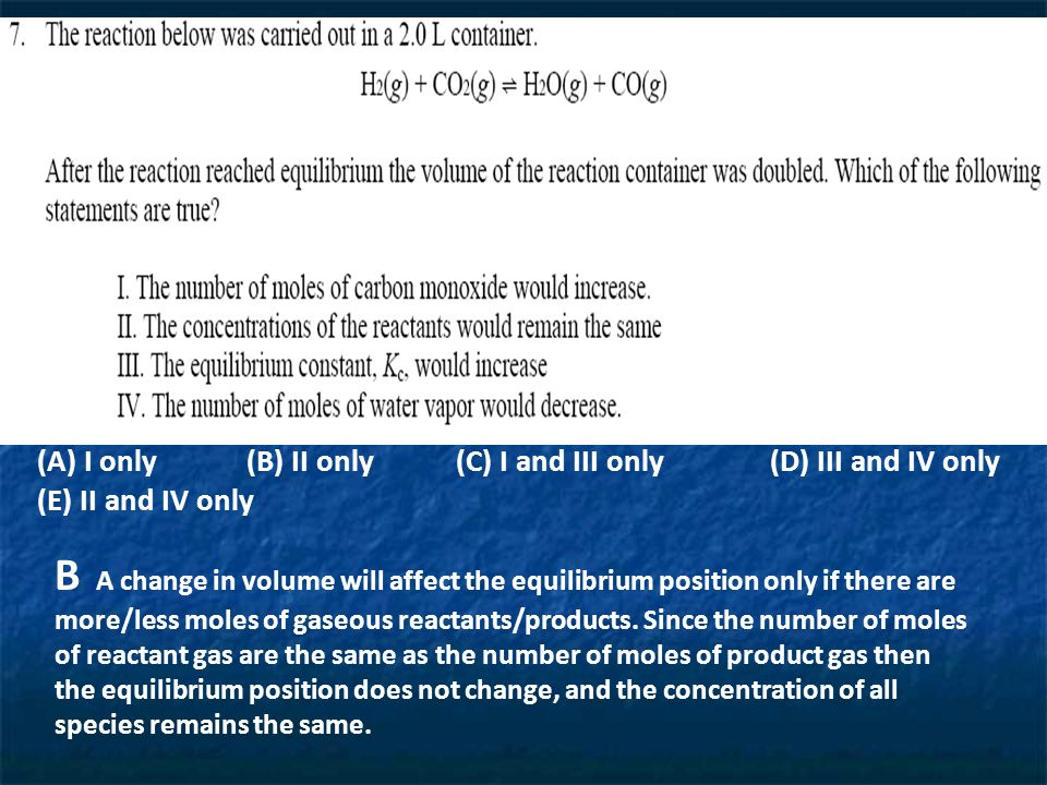 B A change in volume will affect the equilibrium position only if there are more/less moles of gaseous reactants/products.