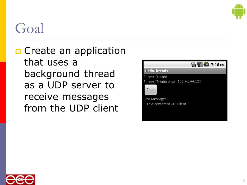 2 Goal Create an application that uses a background thread as a UDP server to receive messages from the UDP client 152.4.244.125 Text sent from UDPClient