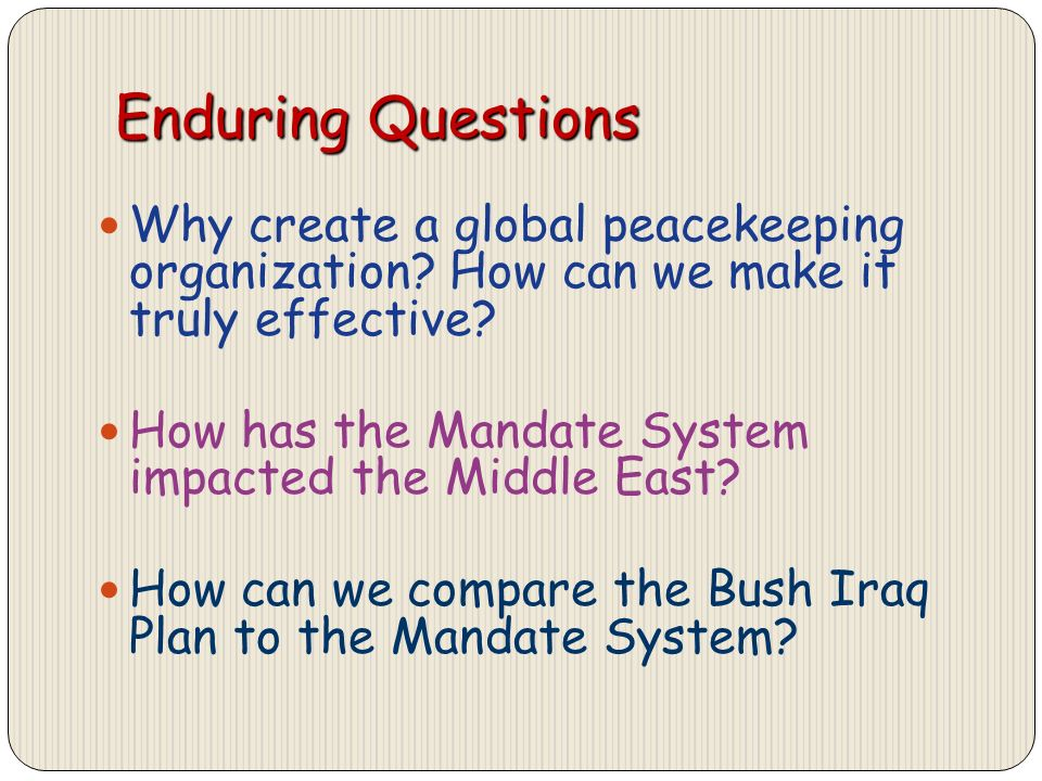 Enduring Questions Why create a global peacekeeping organization.