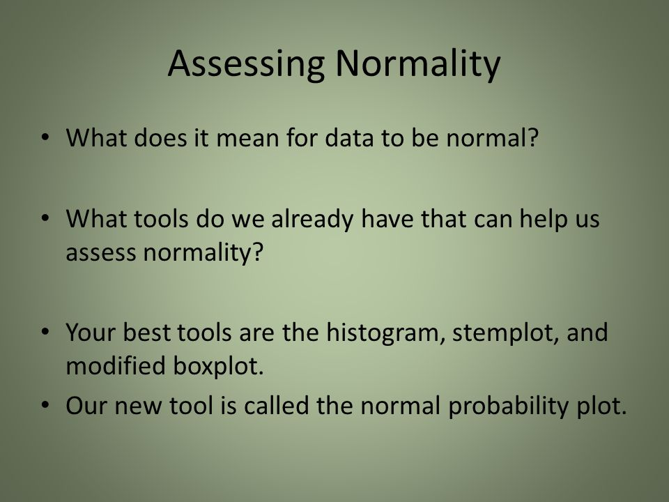 Assessing Normality What does it mean for data to be normal.