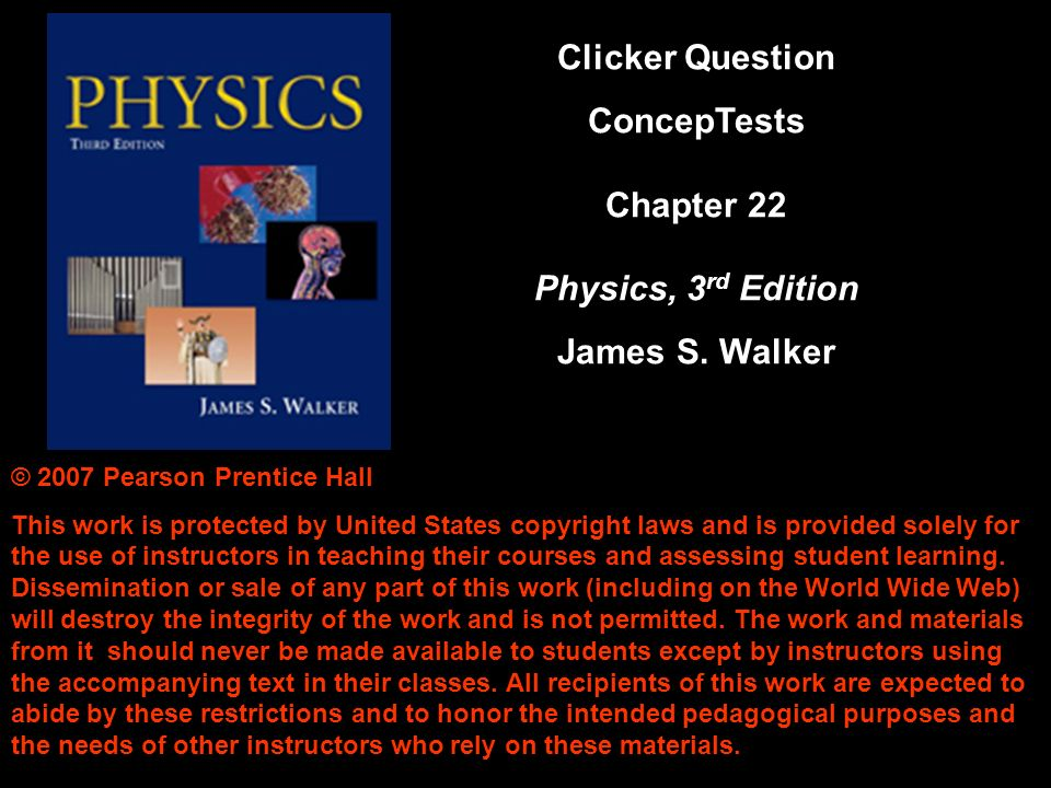 © 2007 Pearson Prentice Hall This work is protected by United States copyright laws and is provided solely for the use of instructors in teaching their courses and assessing student learning.