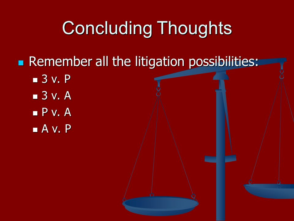 Concluding Thoughts Remember all the litigation possibilities: Remember all the litigation possibilities: 3 v.