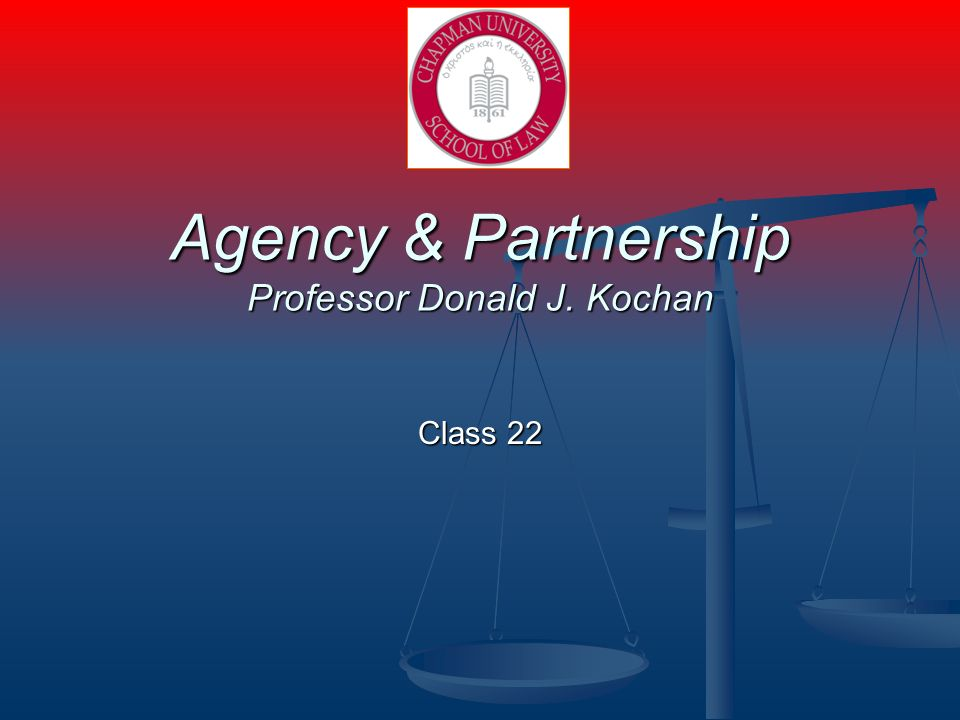 Agency & Partnership Professor Donald J. Kochan Class 22