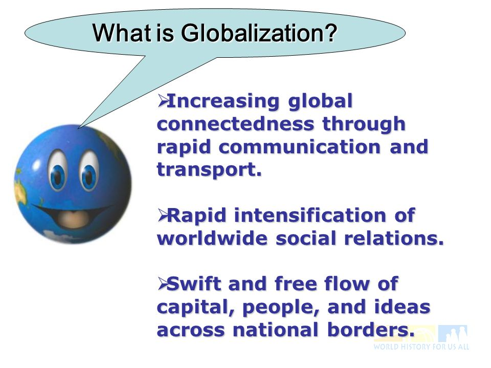 Increasing global connectedness through rapid communication and transport.