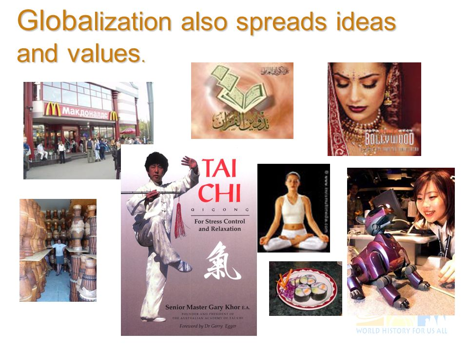 Globa lization also spreads ideas and values.