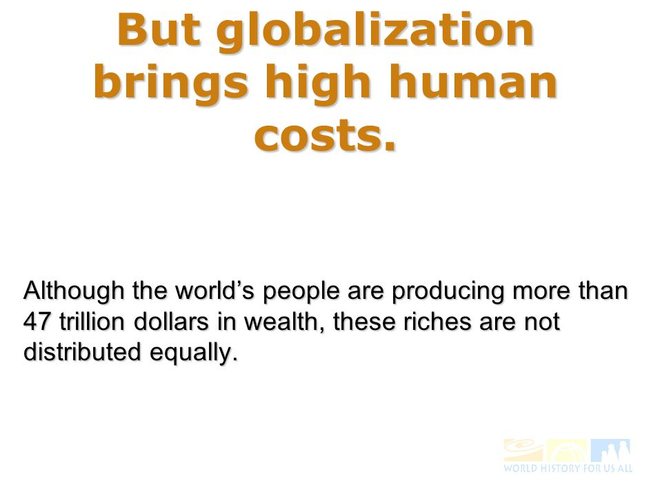 But globalization brings high human costs.