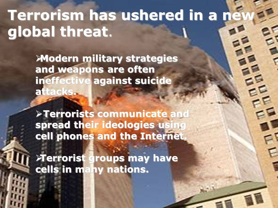 Terrorism has ushered in a new global threat.