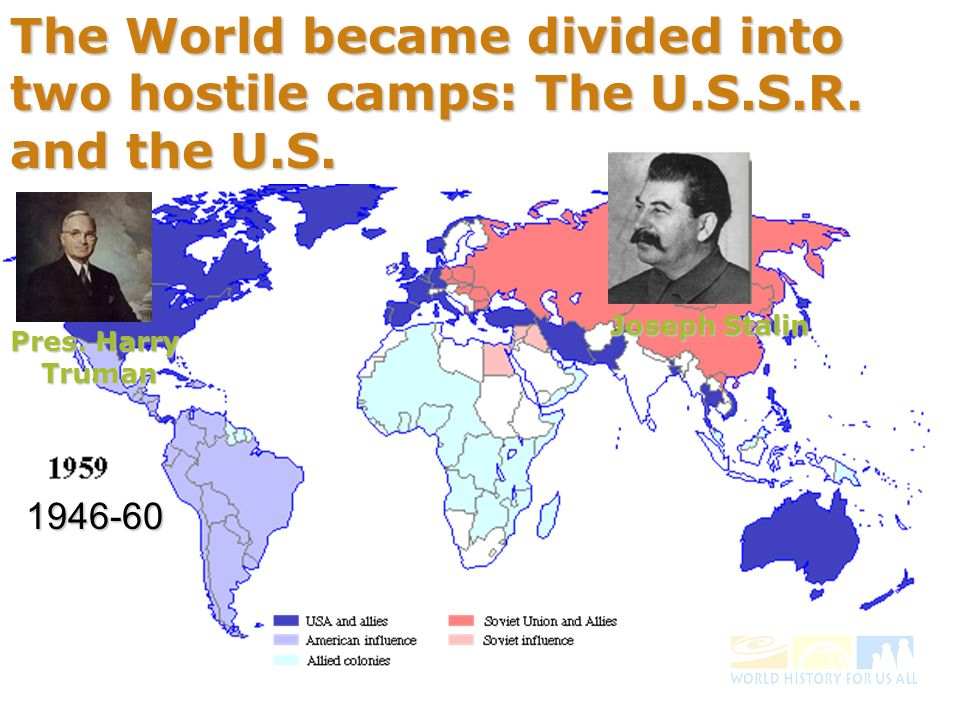 The World became divided into two hostile camps: The U.S.S.R.