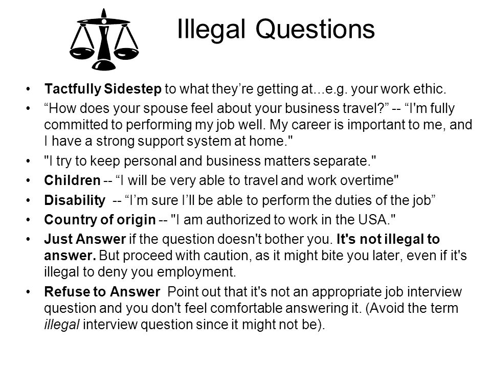Illegal Questions Tactfully Sidestep to what theyre getting at...e.g.
