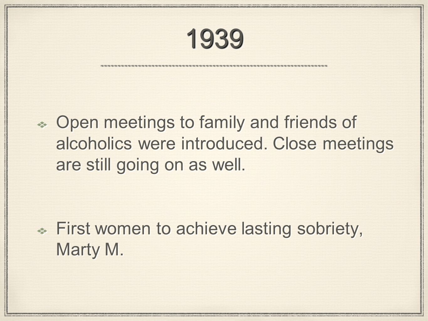 19391939 Open meetings to family and friends of alcoholics were introduced.