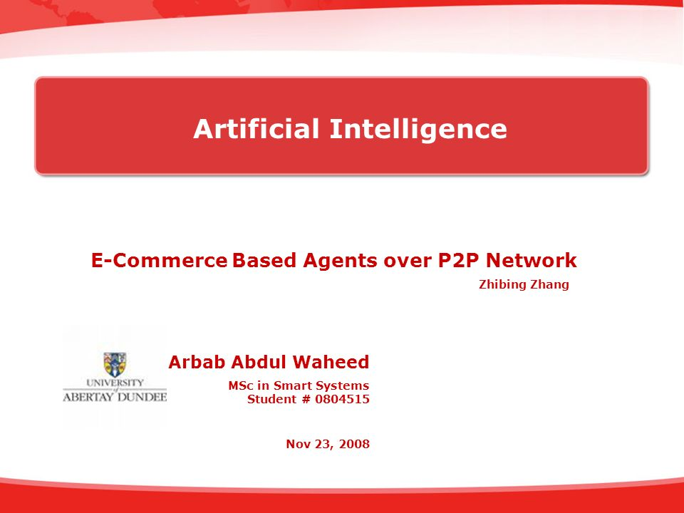 E-Commerce Based Agents over P2P Network Arbab Abdul Waheed MSc in Smart Systems Student # 0804515 Nov 23, 2008 Artificial Intelligence Zhibing Zhang
