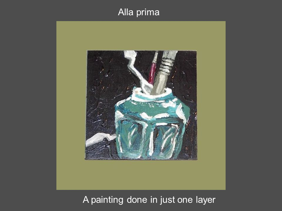 Alla prima A painting done in just one layer