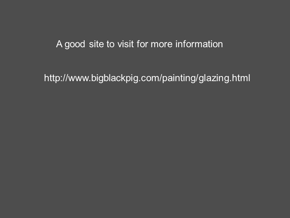 http://www.bigblackpig.com/painting/glazing.html A good site to visit for more information