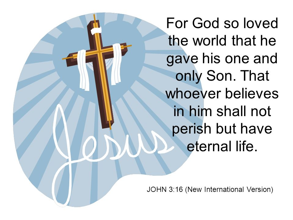 For God so loved the world that he gave his one and only Son.