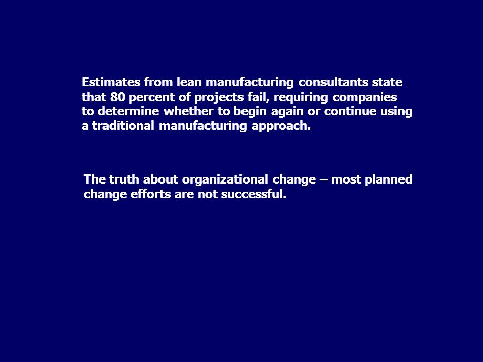 Estimates from lean manufacturing consultants state that 80 percent of projects fail, requiring companies to determine whether to begin again or continue using a traditional manufacturing approach.