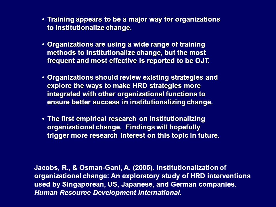 Training appears to be a major way for organizations to institutionalize change.Training appears to be a major way for organizations to institutionalize change.