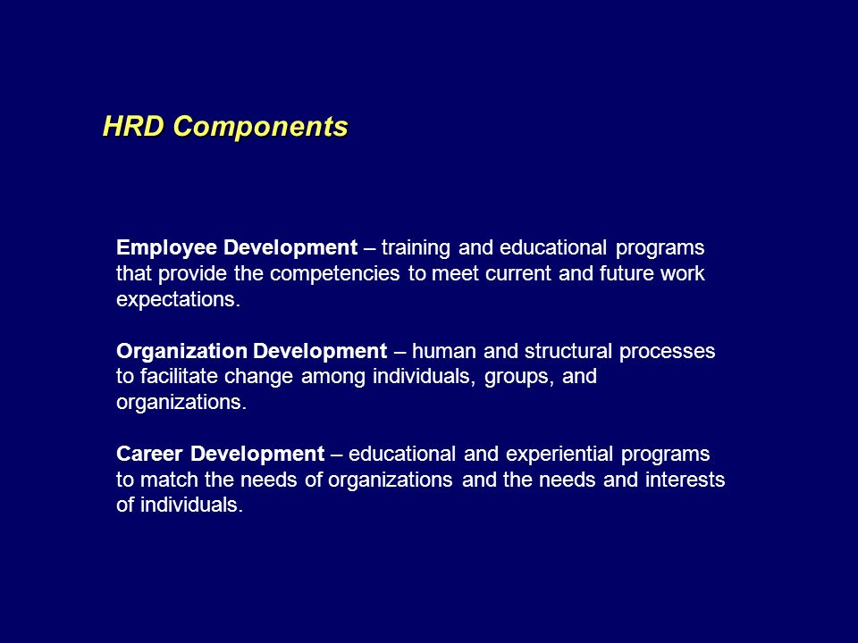 Employee Development – training and educational programs that provide the competencies to meet current and future work expectations.