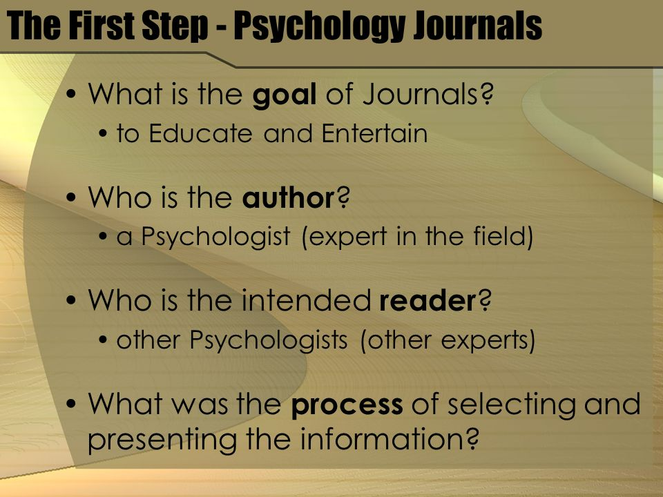 The First Step - Psychology Journals What is the goal of Journals.