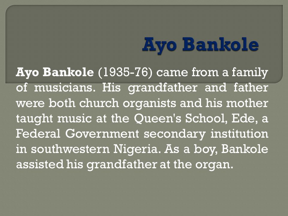 Ayo Bankole ( ) came from a family of musicians.