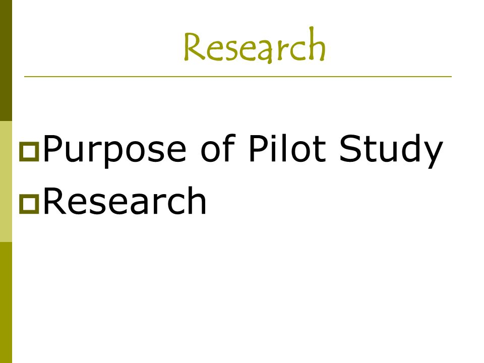 Research Purpose of Pilot Study Research