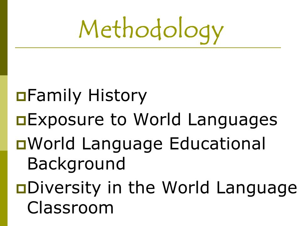 Methodology Family History Exposure to World Languages World Language Educational Background Diversity in the World Language Classroom