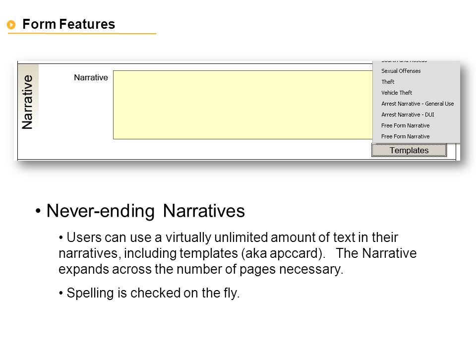 Form Features Never-ending Narratives Users can use a virtually unlimited amount of text in their narratives, including templates (aka apccard).