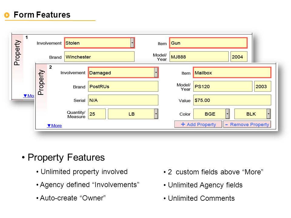 Form Features Property Features Unlimited property involved Agency defined Involvements Auto-create Owner 2 custom fields above More Unlimited Agency fields Unlimited Comments
