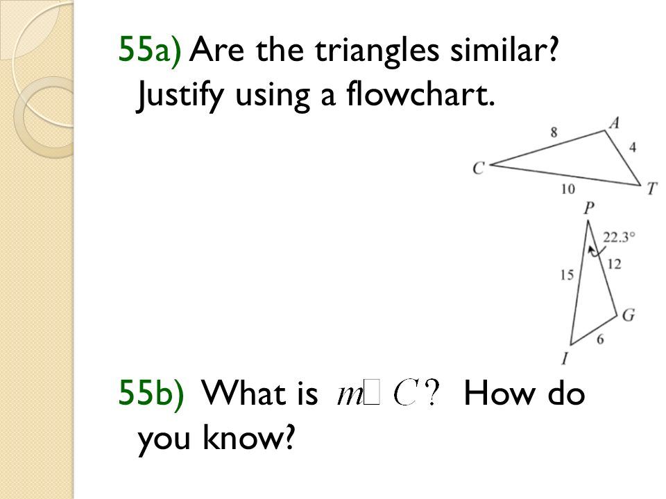 Using the flowcharts! 54b) Create a flowchart to prove the triangles are similar.