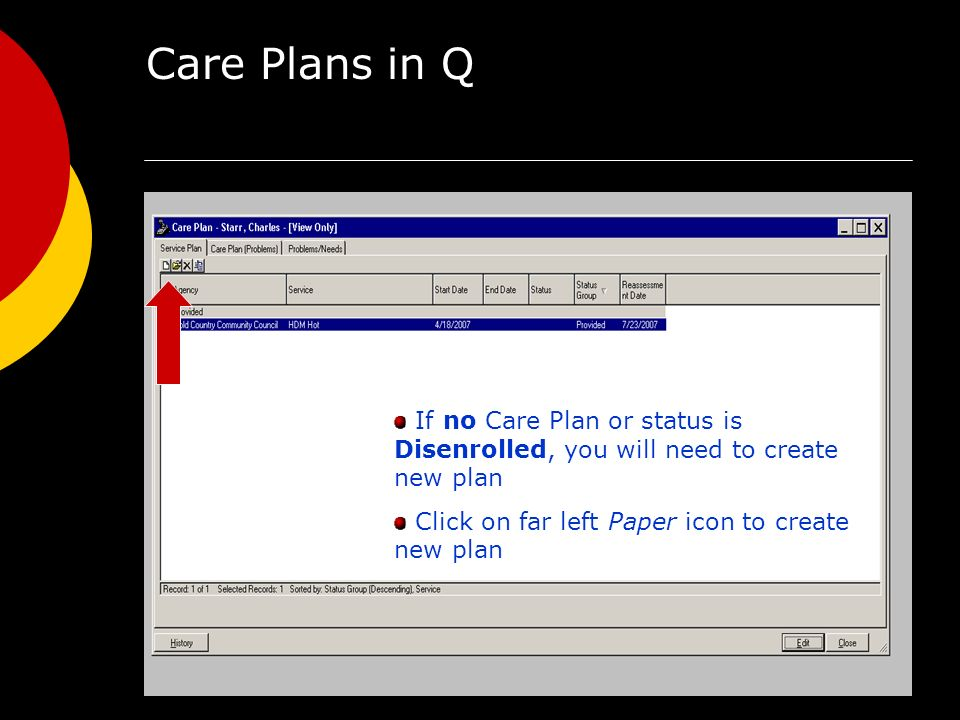 Care Plans in Q If no Care Plan or status is Disenrolled, you will need to create new plan Click on far left Paper icon to create new plan