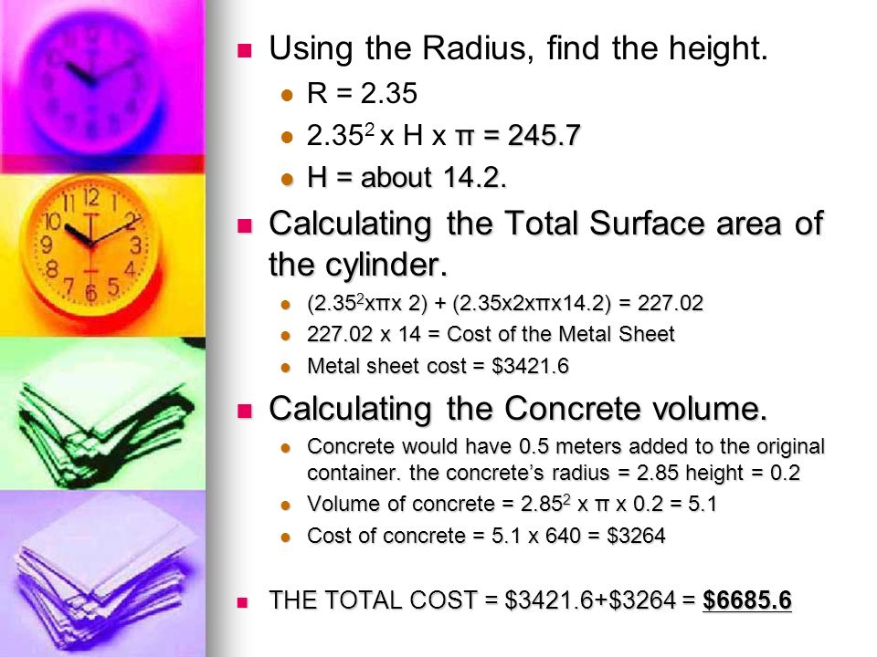 Using the Radius, find the height. R = 2.35 π = x H x π = H = about