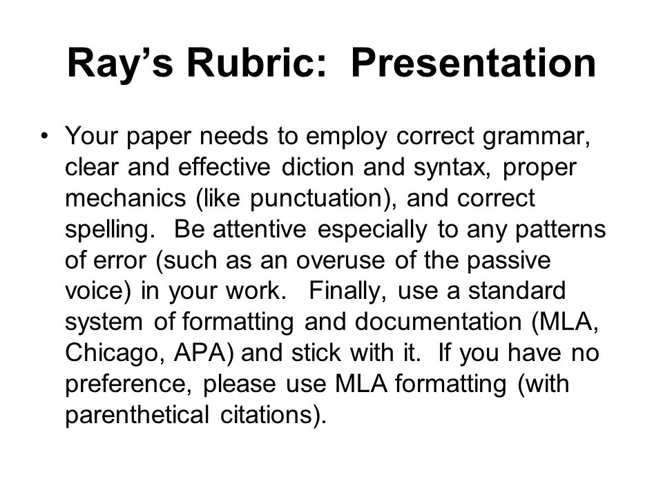 Rays Rubric: Presentation Your paper needs to employ correct grammar, clear and effective diction and syntax, proper mechanics (like punctuation), and correct spelling.