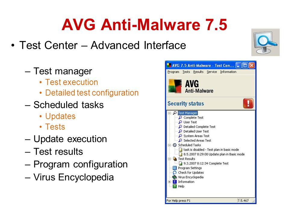 Test Center – Advanced Interface –Test manager Test execution Detailed test configuration –Scheduled tasks Updates Tests –Update execution –Test results –Program configuration –Virus Encyclopedia AVG Anti-Malware 7.5