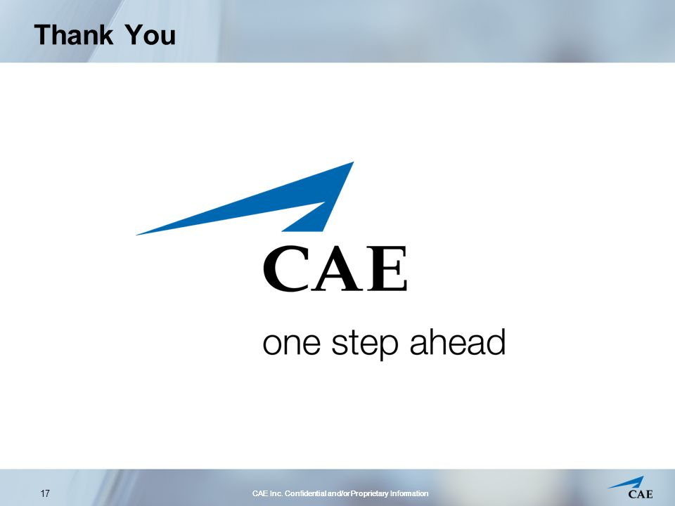 CAE Inc. Confidential and/or Proprietary Information 17 Thank You