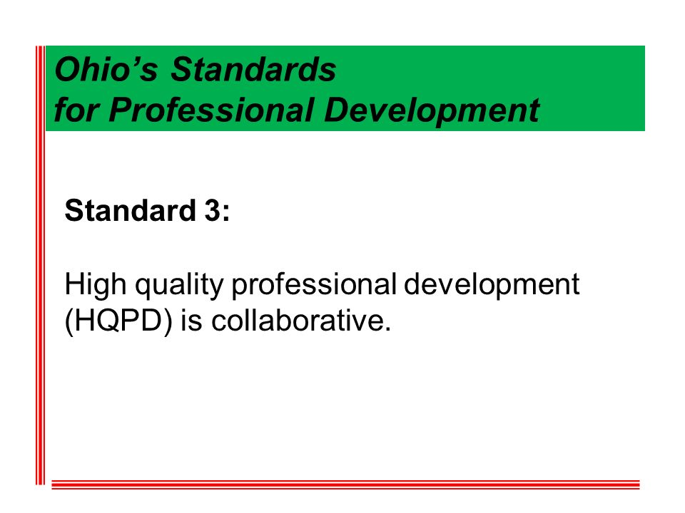 Ohios Standards for Professional Development Standard 3: High quality professional development (HQPD) is collaborative.