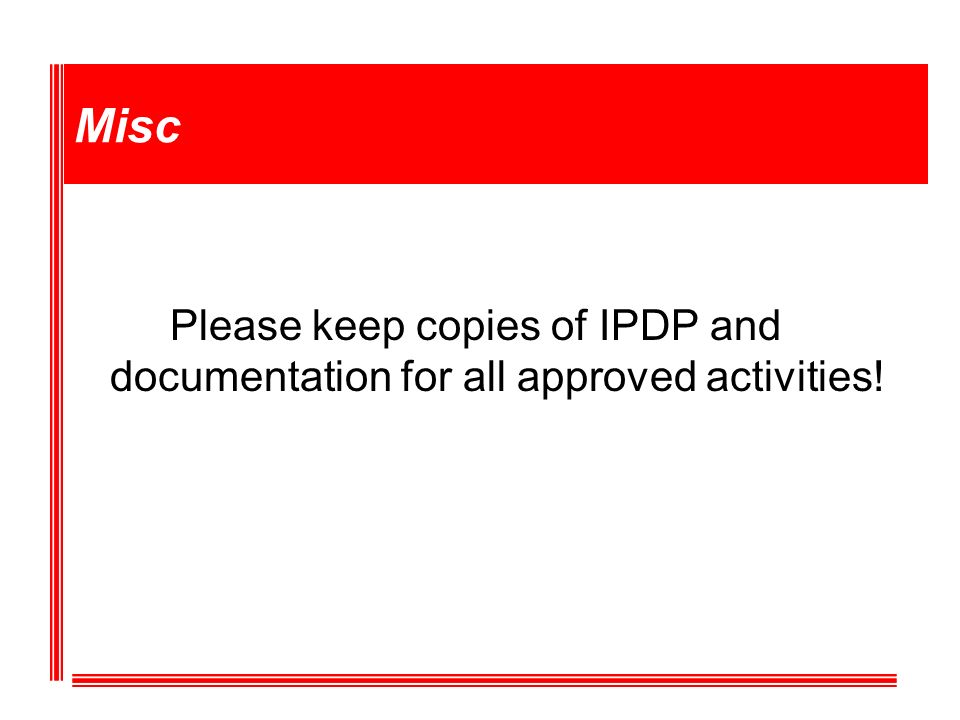 Misc Please keep copies of IPDP and documentation for all approved activities!