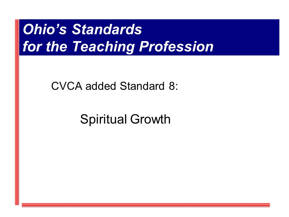 Ohios Standards for the Teaching Profession CVCA added Standard 8: Spiritual Growth