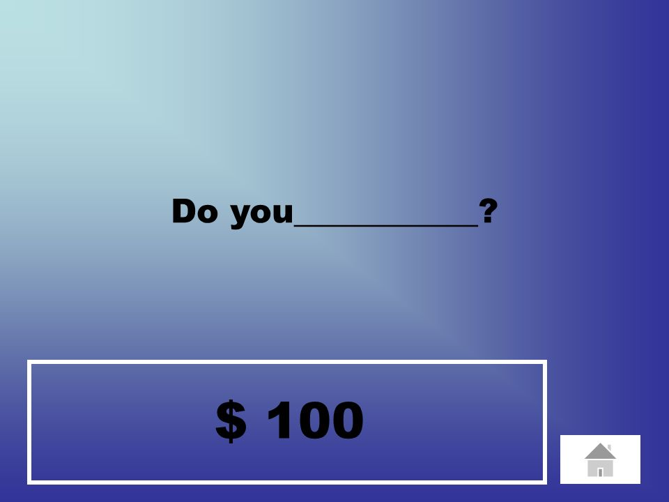 $ 100 I do not have ___________.
