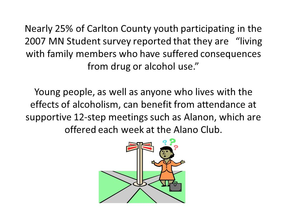 There are a lot of people in Carlton County who have problems with drugs and alcohol.