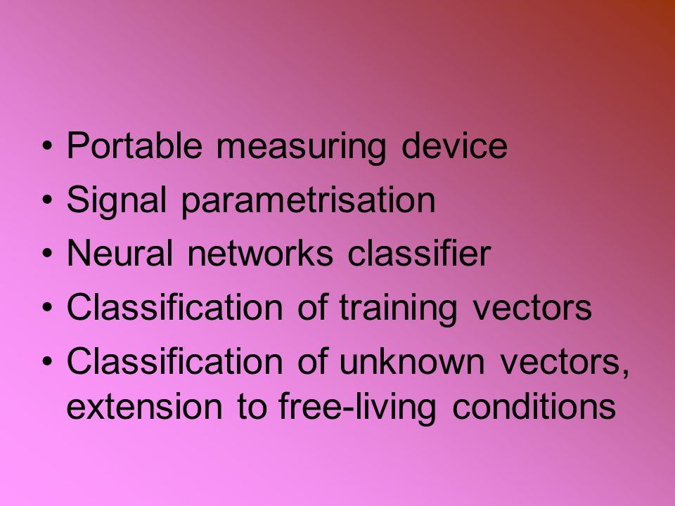 Portable measuring device Signal parametrisation Neural networks classifier Classification of training vectors Classification of unknown vectors, extension to free-living conditions