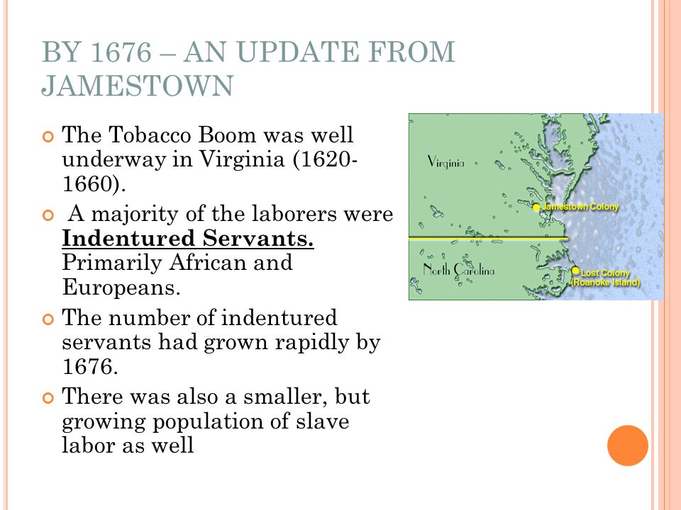 BY 1676 – AN UPDATE FROM JAMESTOWN The Tobacco Boom was well underway in Virginia (1620- 1660).