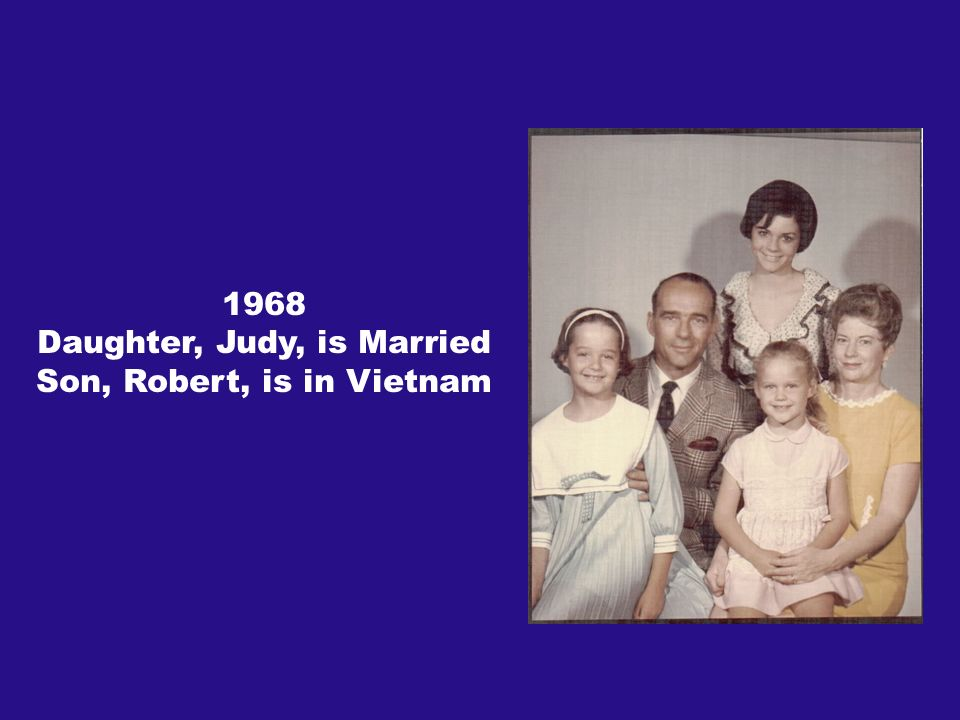 1968 Daughter, Judy, is Married Son, Robert, is in Vietnam