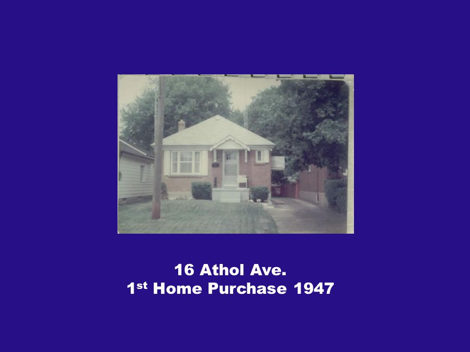 16 Athol Ave. 1 st Home Purchase 1947