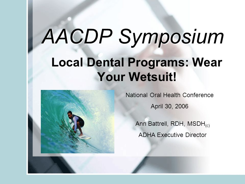 AACDP Symposium Local Dental Programs: Wear Your Wetsuit.
