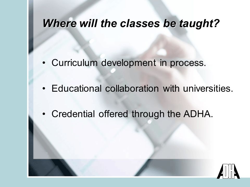 Where will the classes be taught. Curriculum development in process.