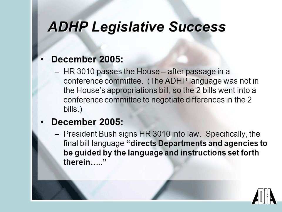 ADHP Legislative Success December 2005: –HR 3010 passes the House – after passage in a conference committee.